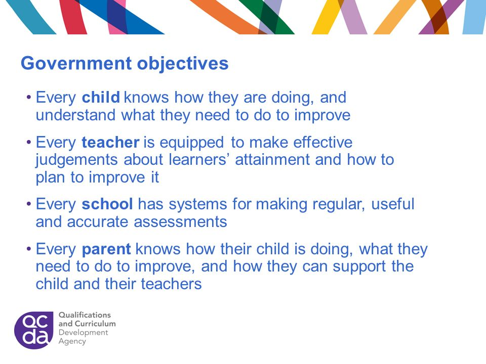 Government objectives Every child knows how they are doing, and understand what they need to do to improve Every teacher is equipped to make effective
