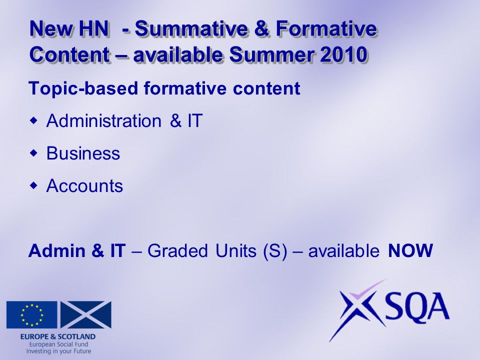 New HN - Summative & Formative Content – available Summer 2010 Topic-based formative content Administration & IT Business Accounts Admin & IT – Graded Units (S) – available NOW