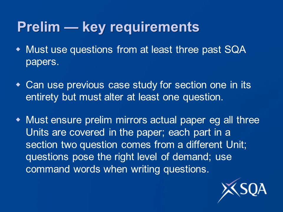 Prelim key requirements Must use questions from at least three past SQA papers.