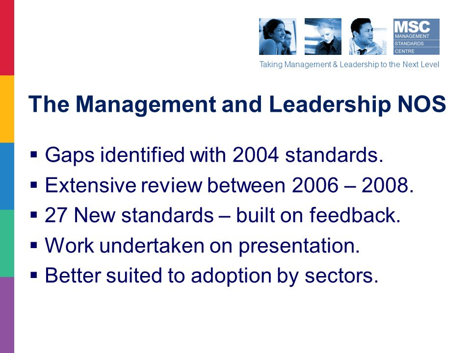 Taking Management & Leadership to the Next Level The Management and Leadership NOS Gaps identified with 2004 standards. Extensive review between 2006