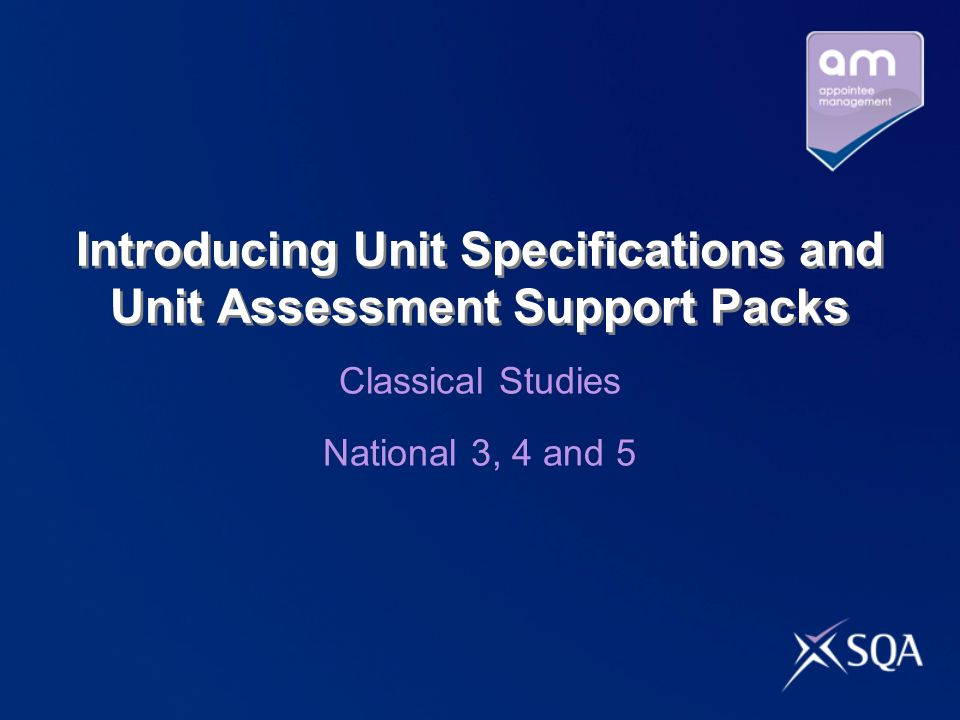 Introducing Unit Specifications and Unit Assessment Support Packs Classical Studies National 3, 4 and 5