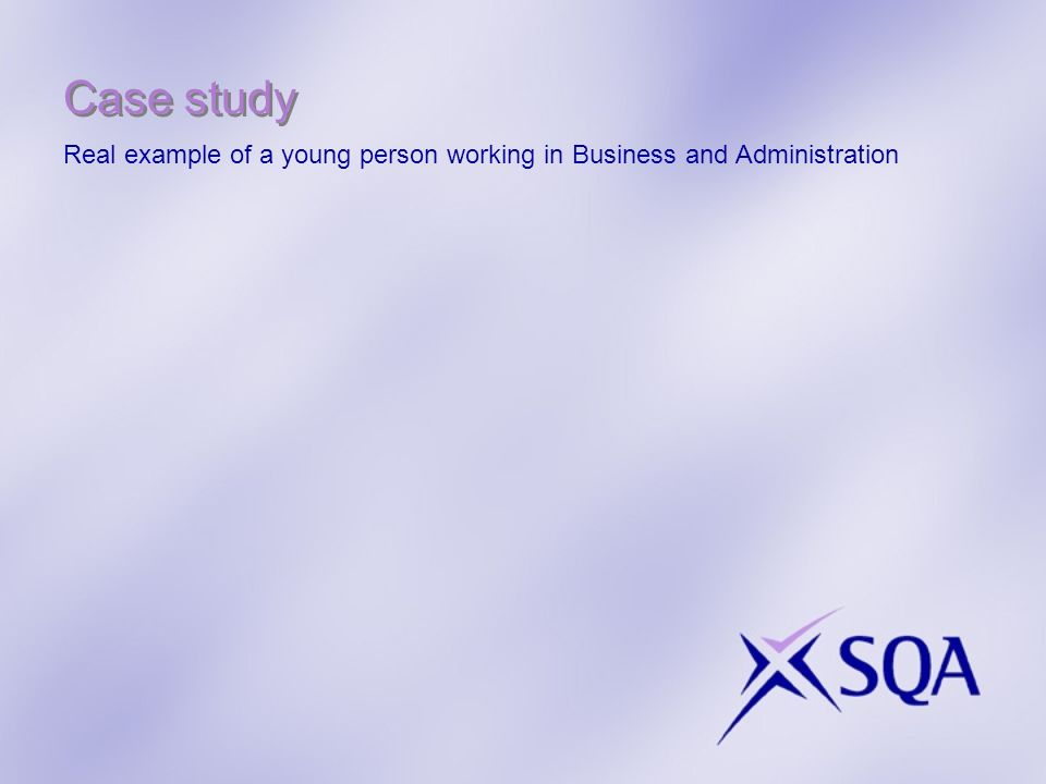 Case study Real example of a young person working in Business and Administration