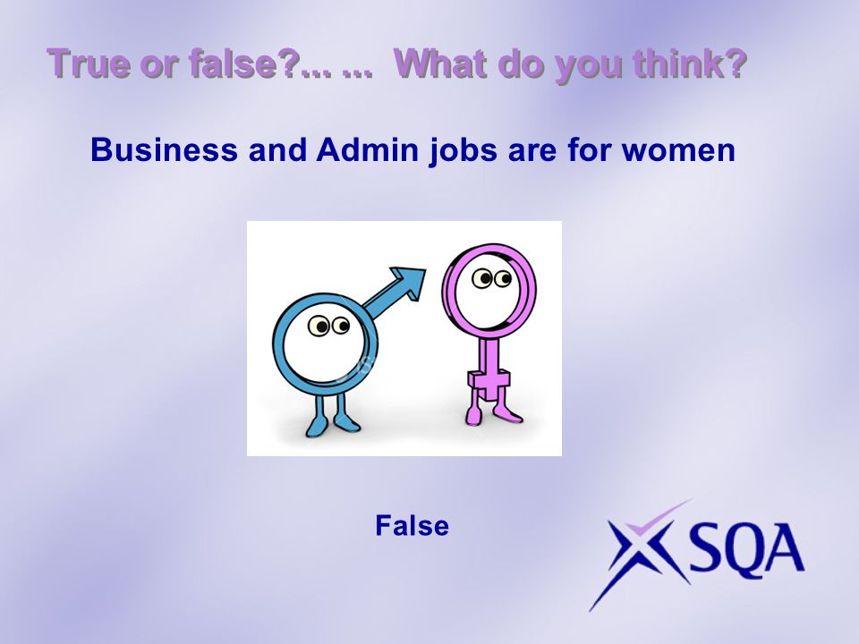 True or false ...... What do you think Business and Admin jobs are for women False