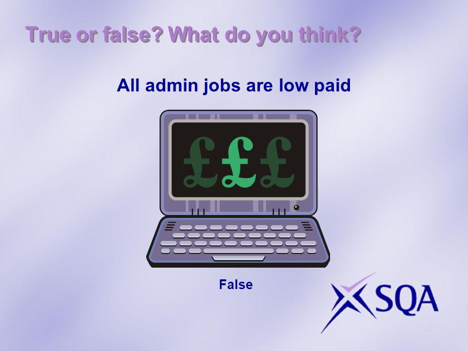 What do you think? True or false? Business and admin jobs are routine everydays the same False