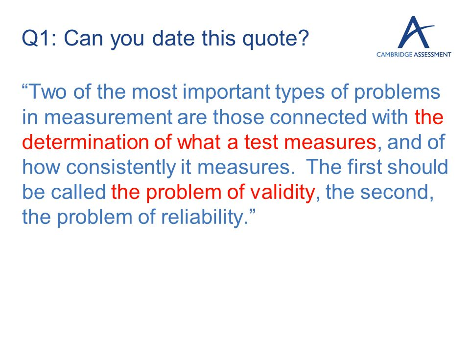 Q1: Can you date this quote? Two of the most important types of problems in measurement are those connected with the determination of what a test meas