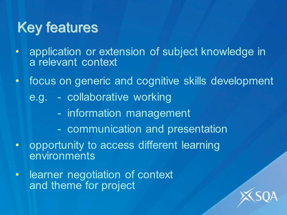 Key features application or extension of subject knowledge in a relevant context focus on generic and cognitive skills development e.g. - collaborativ