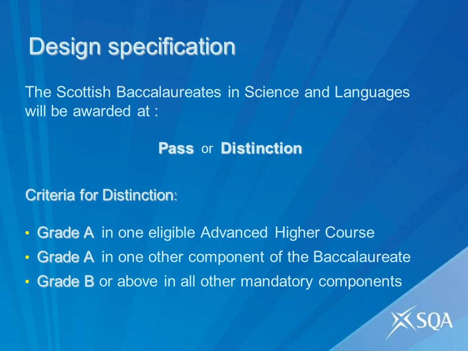 Design specification The Scottish Baccalaureates in Science and Languages will be awarded at : PassDistinction Pass or Distinction Criteria forDistinc