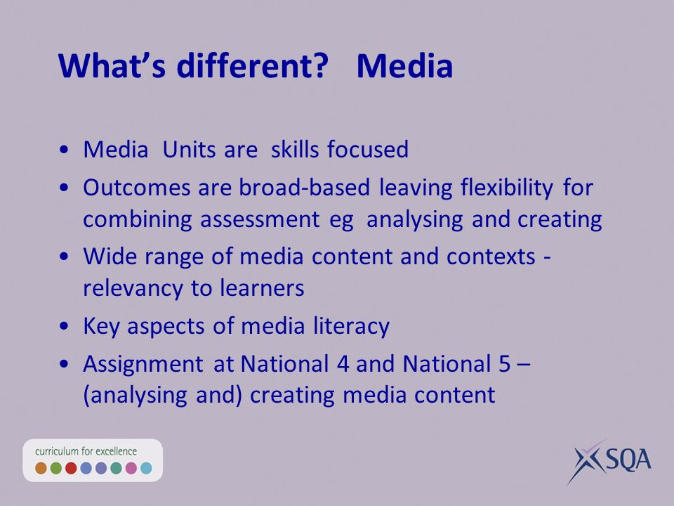Whats different? Media Media Units are skills focused Outcomes are broad-based leaving flexibility for combining assessment eg analysing and creating