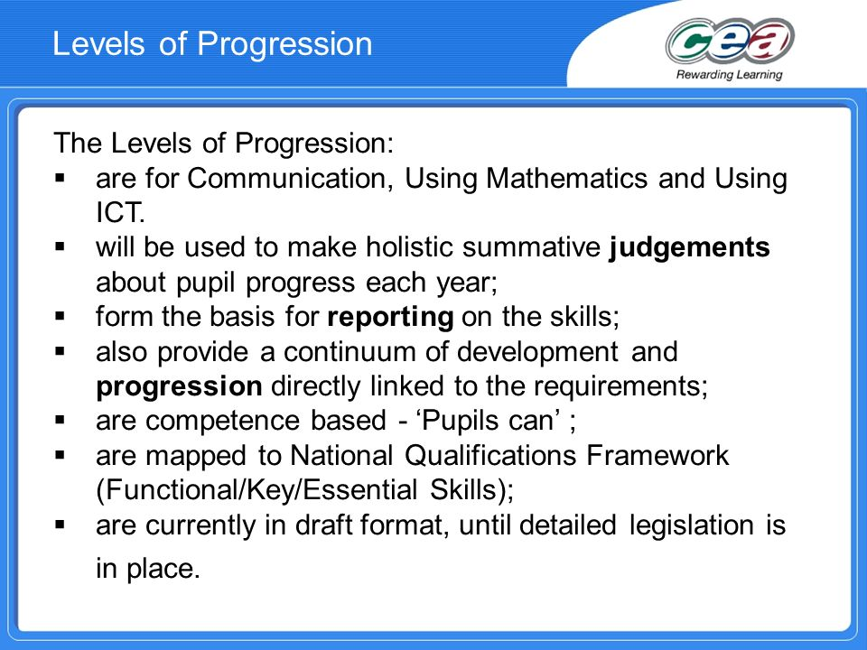 Levels of Progression The Levels of Progression: are for Communication, Using Mathematics and Using ICT.
