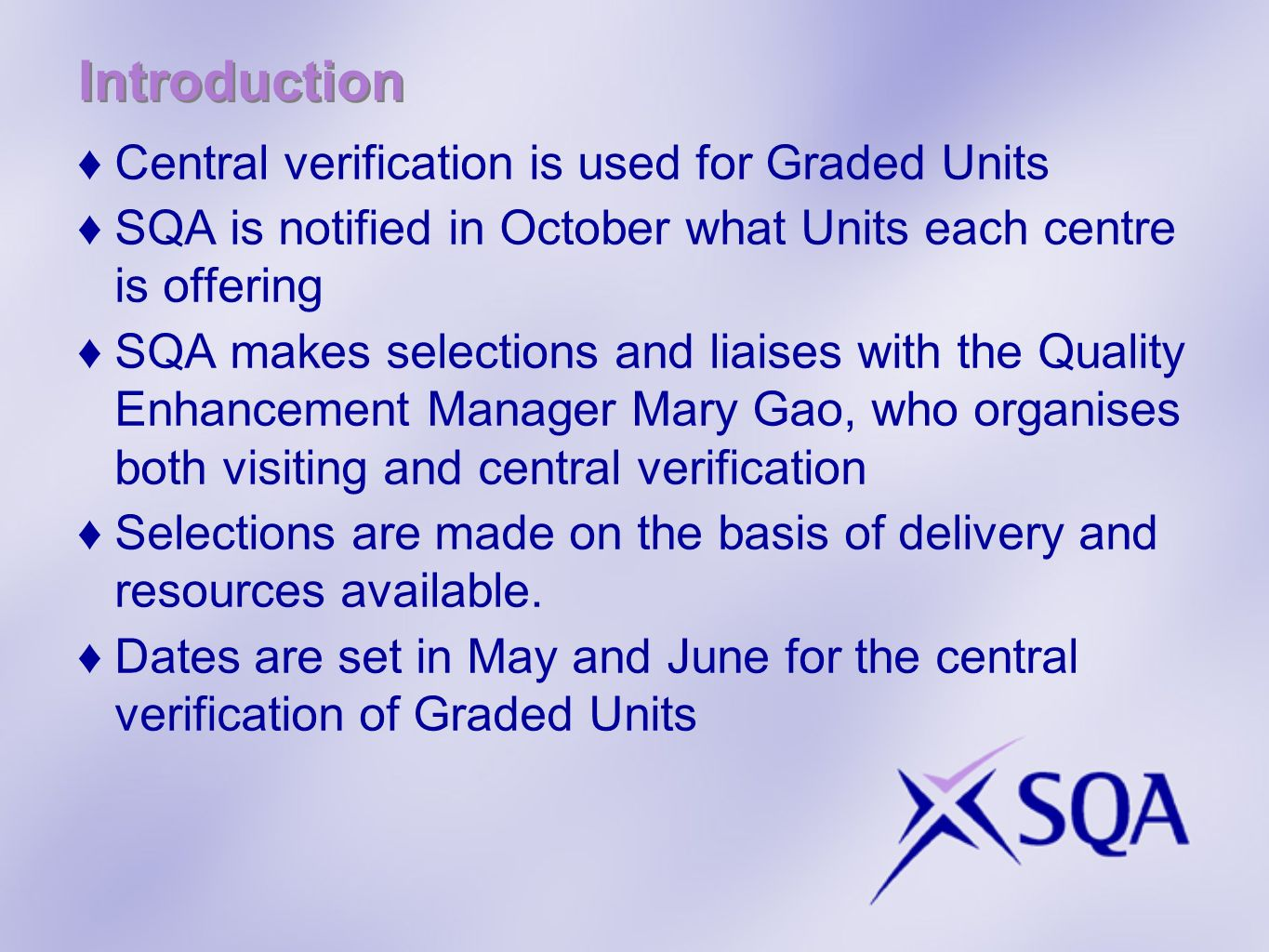 Introduction Central verification is used for Graded Units SQA is notified in October what Units each centre is offering SQA makes selections and liai