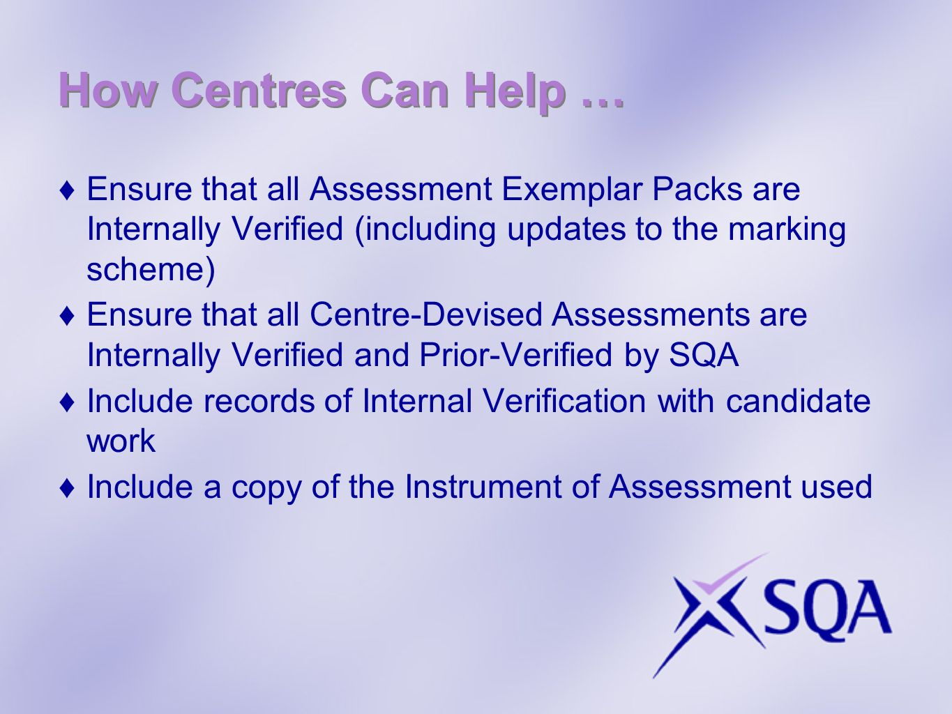 How Centres Can Help … Ensure that all Assessment Exemplar Packs are Internally Verified (including updates to the marking scheme) Ensure that all Cen