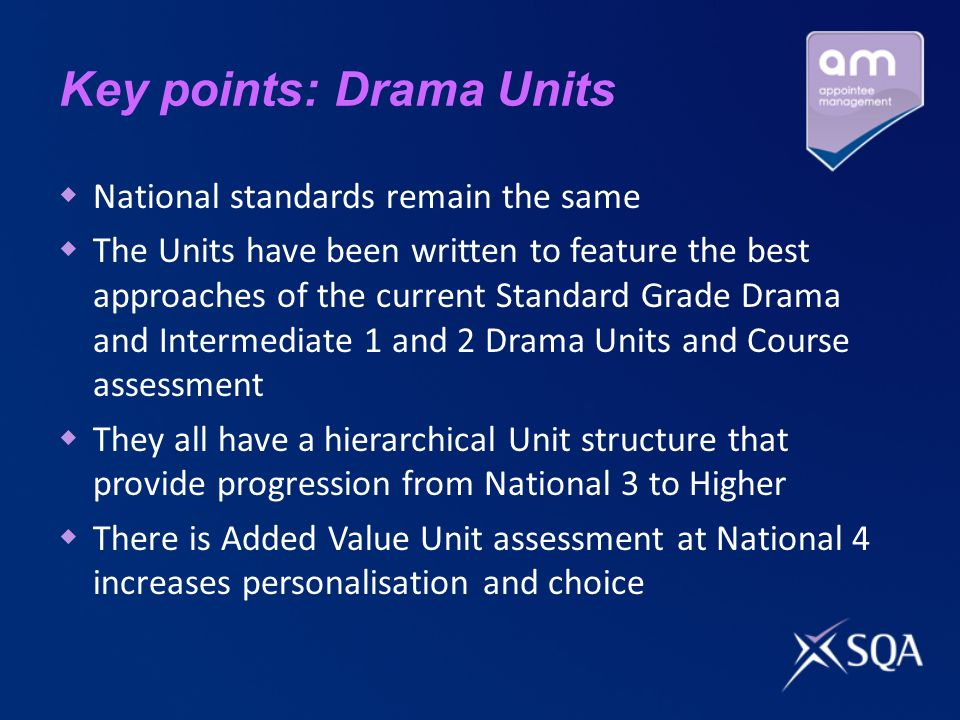 Key points: Drama Units National standards remain the same The Units have been written to feature the best approaches of the current Standard Grade Dr