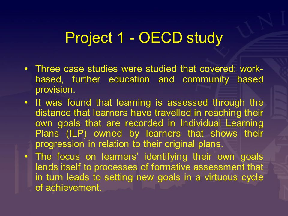 Project 1 - OECD study Three case studies were studied that covered: work- based, further education and community based provision. It was found that l