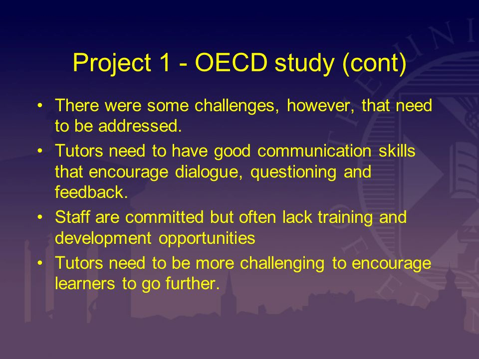 Project 1 - OECD study (cont) There were some challenges, however, that need to be addressed. Tutors need to have good communication skills that encou