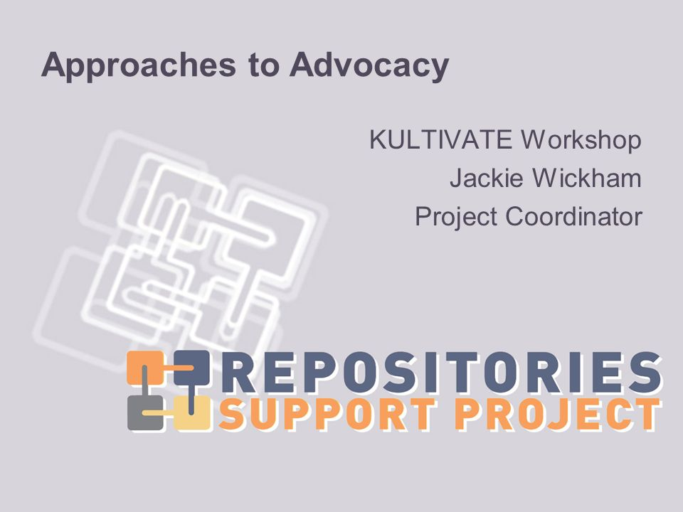 Approaches to Advocacy KULTIVATE Workshop Jackie Wickham Project Coordinator