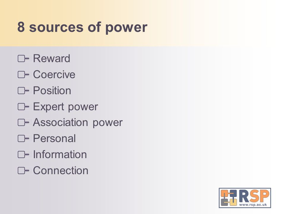 8 sources of power Reward Coercive Position Expert power Association power Personal Information Connection