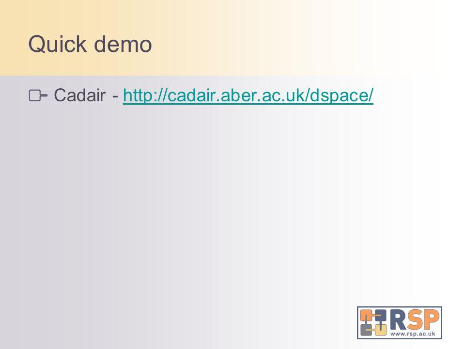 Quick demo Cadair - http://cadair.aber.ac.uk/dspace/http://cadair.aber.ac.uk/dspace/