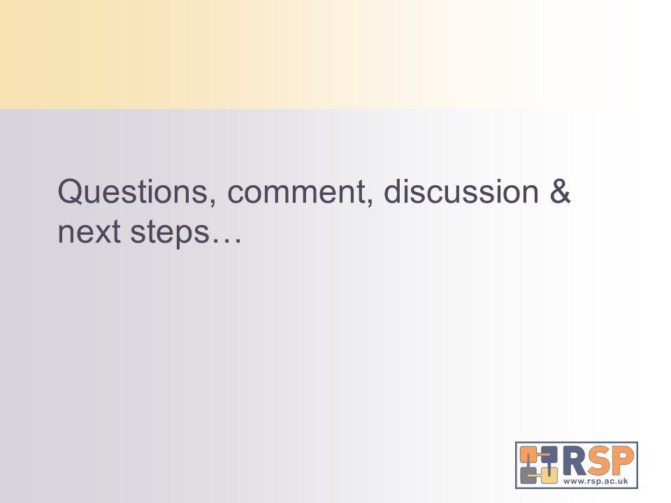Questions, comment, discussion & next steps…