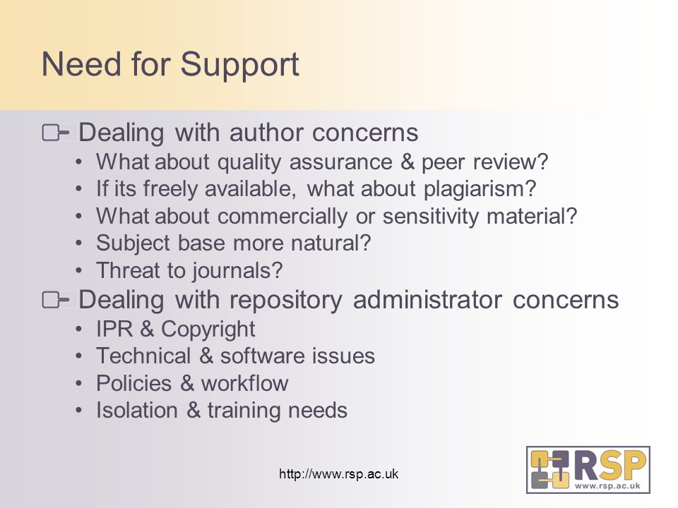 http://www.rsp.ac.uk Need for Support Dealing with author concerns What about quality assurance & peer review.