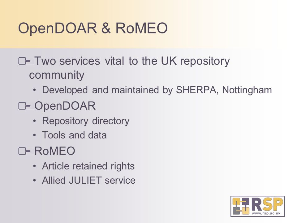 OpenDOAR & RoMEO Two services vital to the UK repository community Developed and maintained by SHERPA, Nottingham OpenDOAR Repository directory Tools and data RoMEO Article retained rights Allied JULIET service