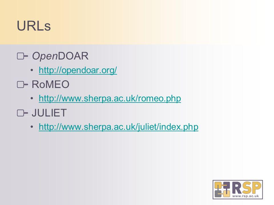 URLs OpenDOAR http://opendoar.org/ RoMEO http://www.sherpa.ac.uk/romeo.php JULIET http://www.sherpa.ac.uk/juliet/index.php
