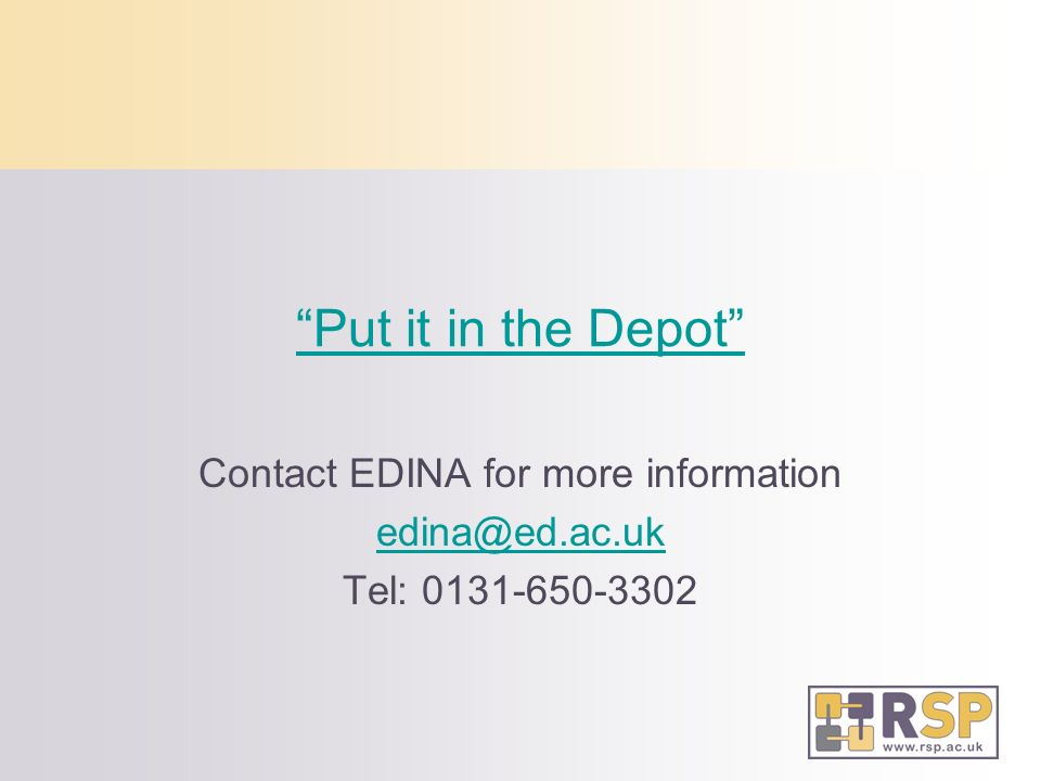 Put it in the Depot Contact EDINA for more information edina@ed.ac.uk Tel: 0131-650-3302
