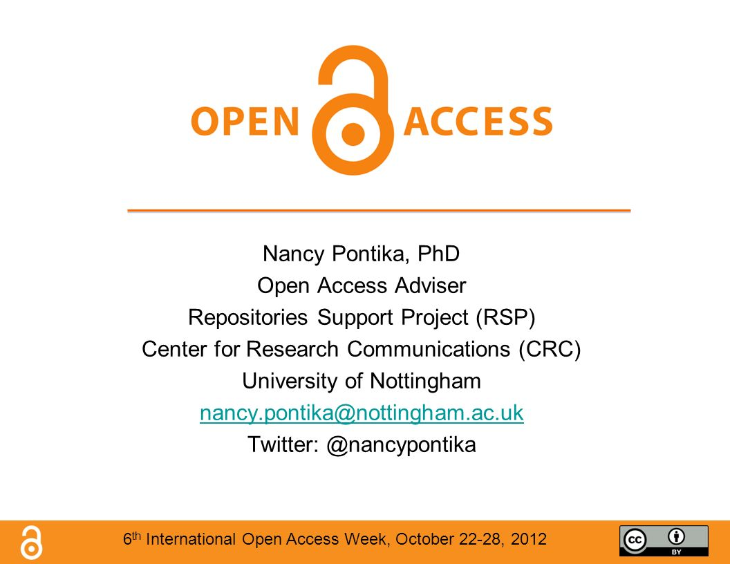 Nancy Pontika, PhD Open Access Adviser Repositories Support Project (RSP) Center for Research Communications (CRC) University of Nottingham nancy.pontika@nottingham.ac.uk Twitter: @nancypontika 6 th International Open Access Week, October 22-28, 2012