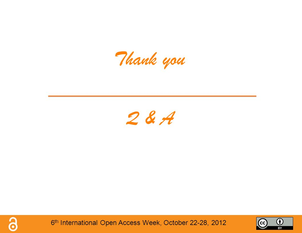 Thank you Q & A 6 th International Open Access Week, October 22-28, 2012