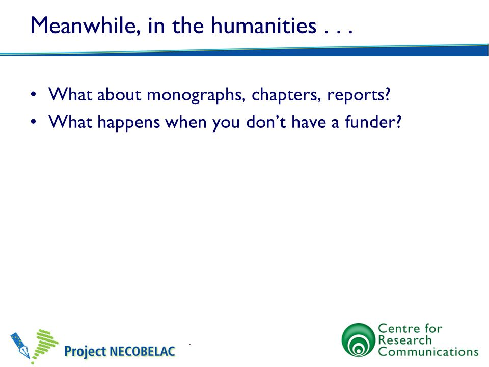 Meanwhile, in the humanities... What about monographs, chapters, reports? What happens when you dont have a funder?