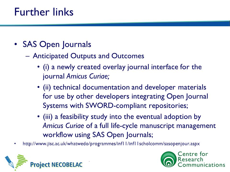 Further links SAS Open Journals –Anticipated Outputs and Outcomes (i) a newly created overlay journal interface for the journal Amicus Curiae; (ii) te