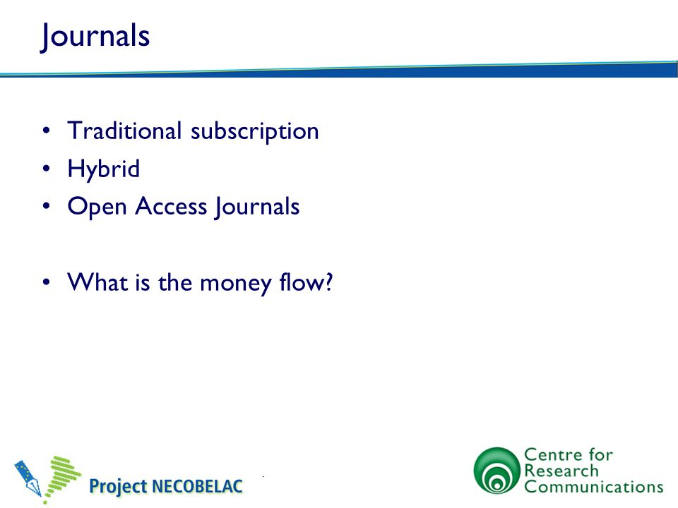 Journals Traditional subscription Hybrid Open Access Journals What is the money flow?