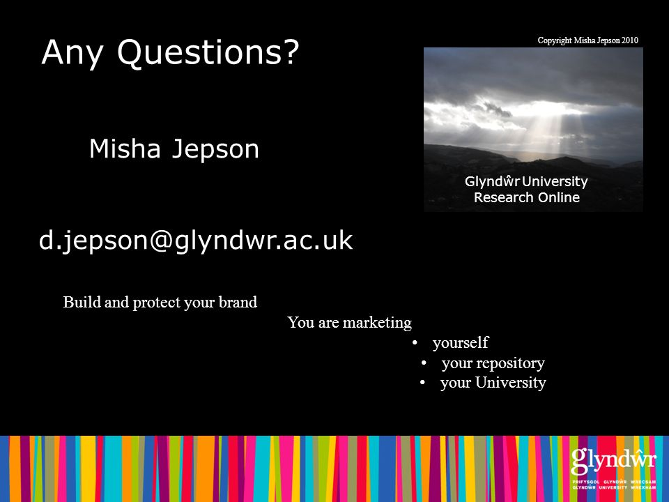 Any Questions? Glyndŵr University Research Online Copyright Misha Jepson 2010 d.jepson@glyndwr.ac.uk Build and protect your brand You are marketing yo