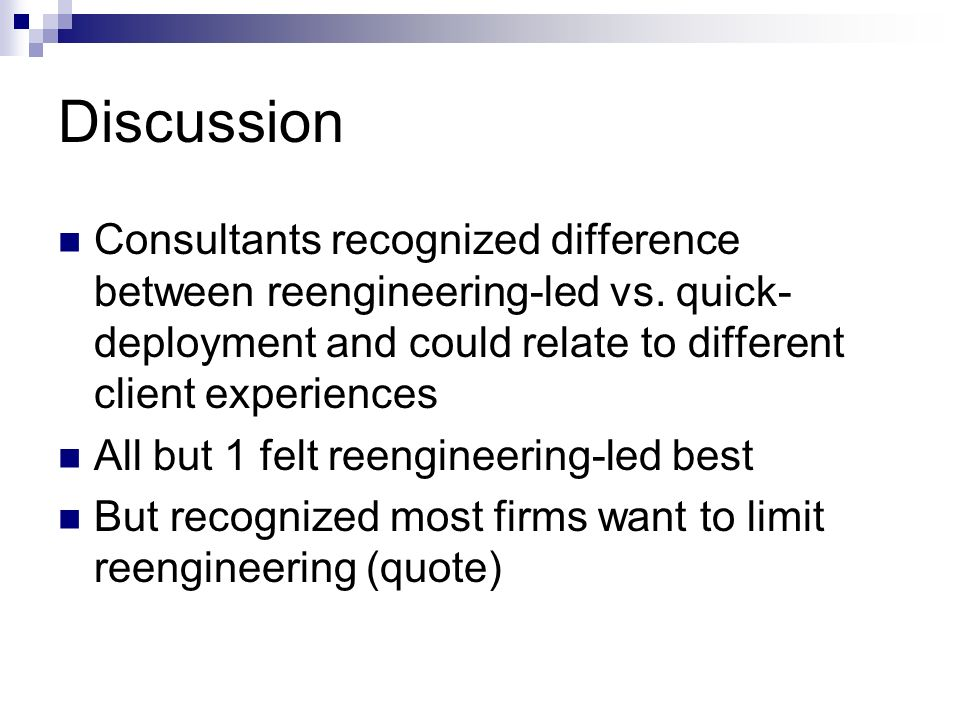 Discussion Consultants recognized difference between reengineering-led vs.