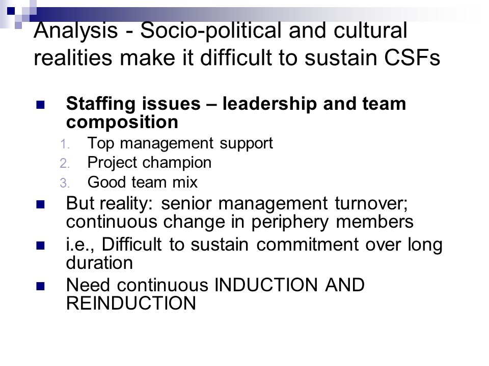 Analysis - Socio-political and cultural realities make it difficult to sustain CSFs Staffing issues – leadership and team composition 1. Top managemen