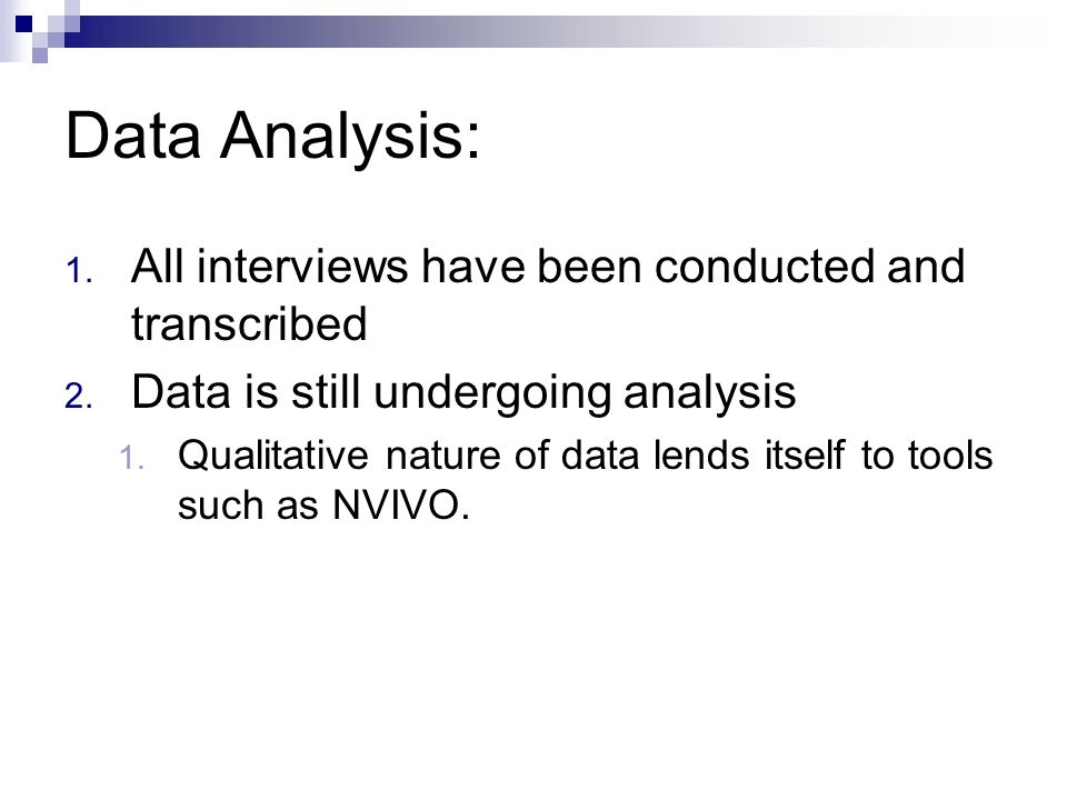 Data Analysis: 1. All interviews have been conducted and transcribed 2.