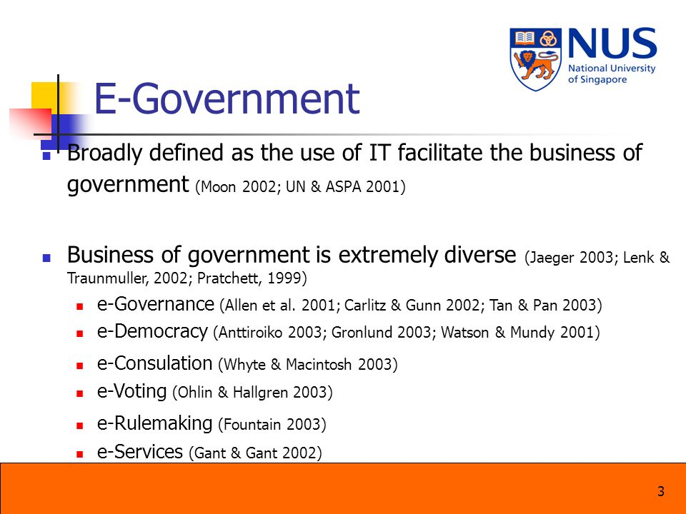 4 E-Government Significance of e-Government Billions of dollars investment (AFP 2003; BUSINESSWIRE 2002; Layne & Lee 2001; Moon 2002) Affect both citizens & businesses (Jaeger 2003; Lenk & Traunmuller 2002; Wimmer 2002) Influence national development (APO 1996; Heeks 2003) Widespread across both developed & developing countries (UN & ASPA 2001) New capabilities through e-Government Greater efficiency (Al-Kibsi et al.