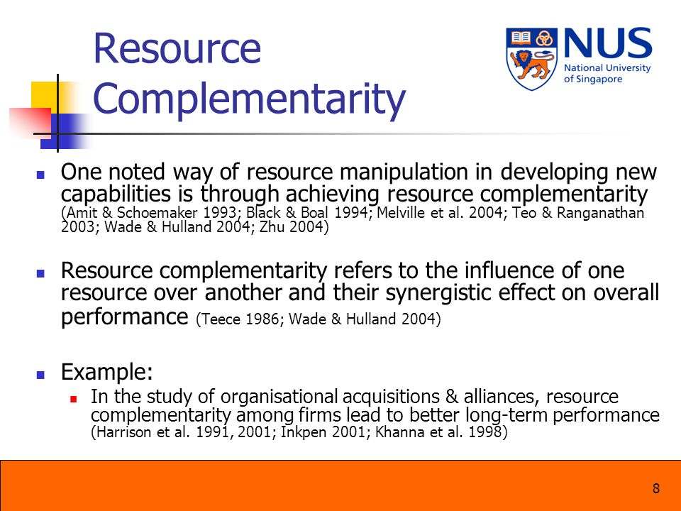 8 Resource Complementarity One noted way of resource manipulation in developing new capabilities is through achieving resource complementarity (Amit &