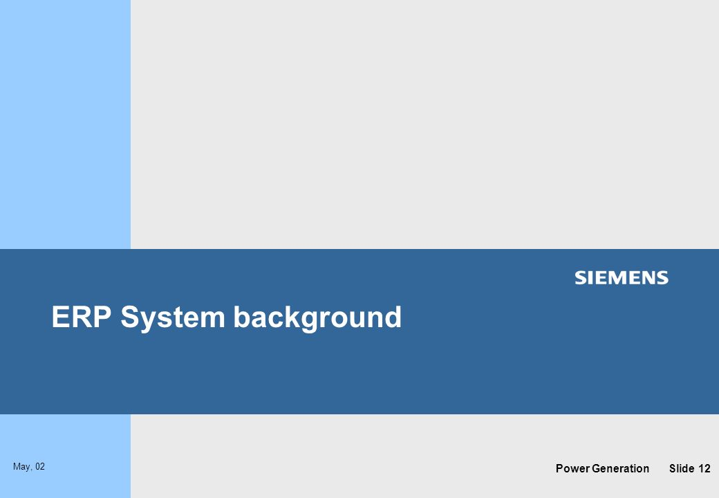 Power Generation May, 02 Slide 12 ERP System background