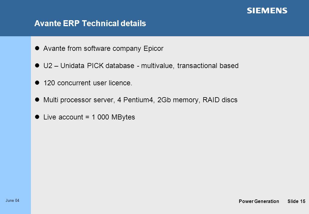 Power Generation June 04 Slide 15 Avante ERP Technical details Avante from software company Epicor U2 – Unidata PICK database - multivalue, transactio