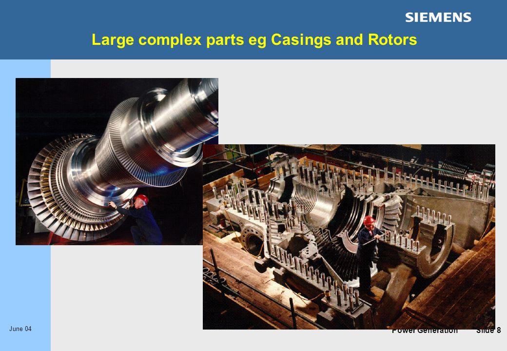 Power Generation June 04 Slide 8 Large complex parts eg Casings and Rotors