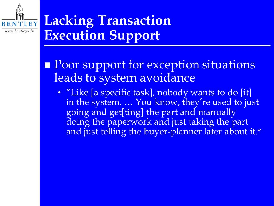 Lacking Transaction Execution Support n Poor support for exception situations leads to system avoidance Like [a specific task], nobody wants to do [it] in the system.