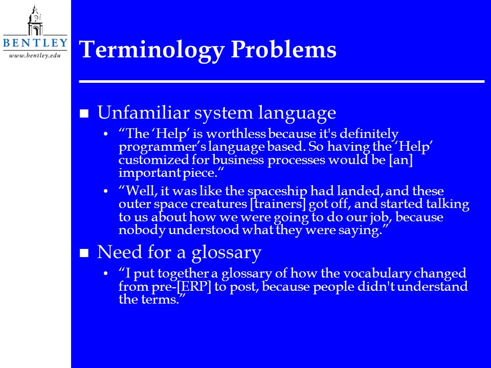 Terminology Problems n Unfamiliar system language The Help is worthless because it's definitely programmers language based. So having the Help customi