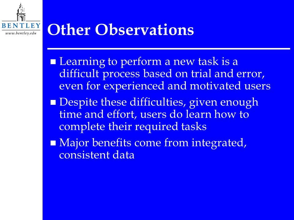 n Learning to perform a new task is a difficult process based on trial and error, even for experienced and motivated users n Despite these difficultie