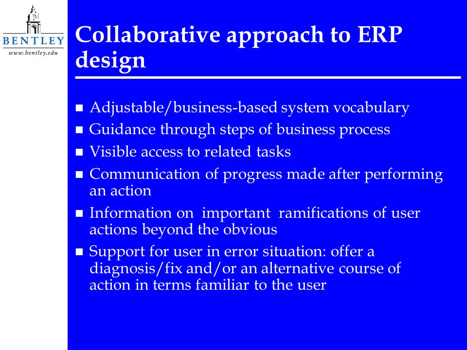 Collaborative approach to ERP design n Adjustable/business-based system vocabulary n Guidance through steps of business process n Visible access to re