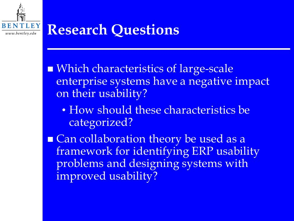 Research Questions n Which characteristics of large-scale enterprise systems have a negative impact on their usability.