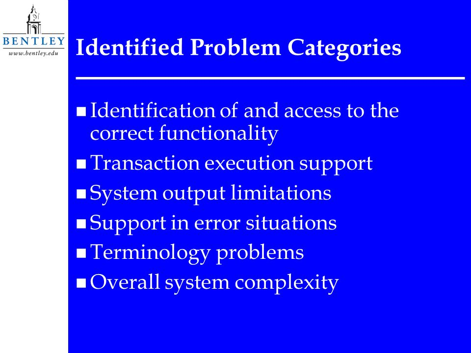 Identified Problem Categories n Identification of and access to the correct functionality n Transaction execution support n System output limitations