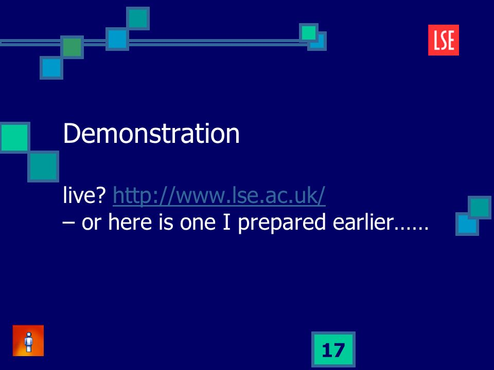 17 Demonstration live? http://www.lse.ac.uk/ – or here is one I prepared earlier……http://www.lse.ac.uk/