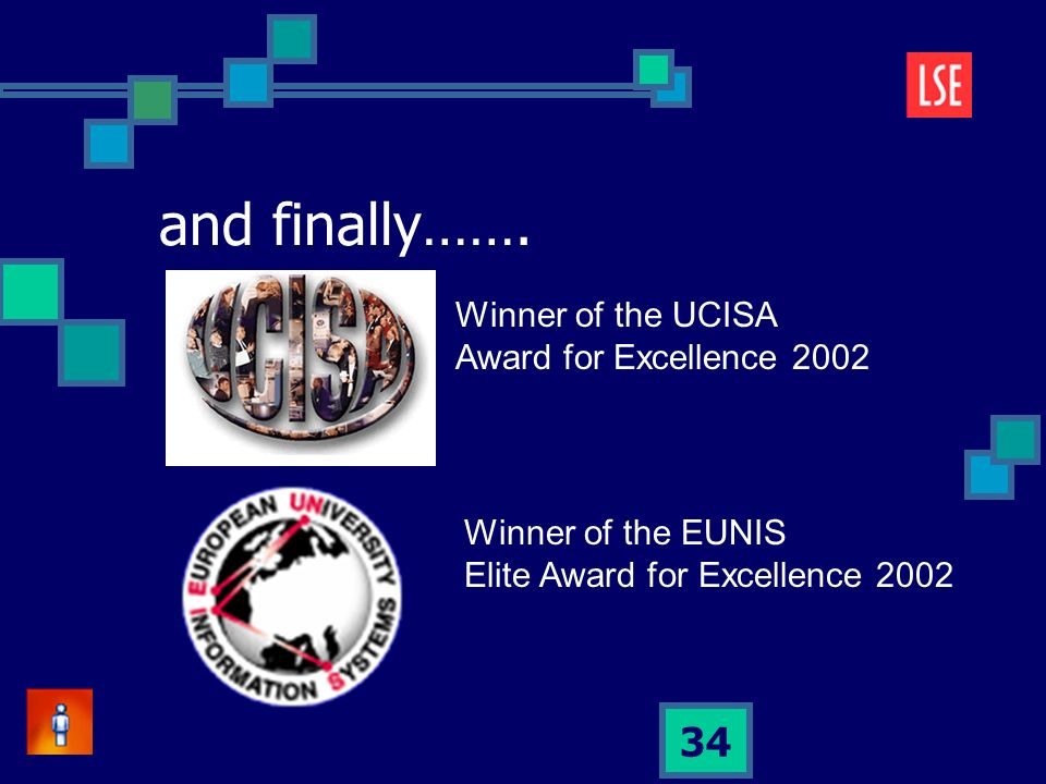 34 and finally……. Winner of the UCISA Award for Excellence 2002 Winner of the EUNIS Elite Award for Excellence 2002