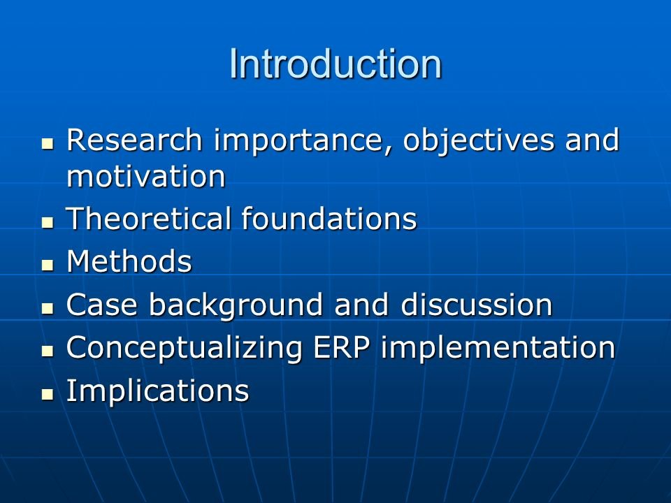 Introduction Research importance, objectives and motivation Research importance, objectives and motivation Theoretical foundations Theoretical foundations Methods Methods Case background and discussion Case background and discussion Conceptualizing ERP implementation Conceptualizing ERP implementation Implications Implications
