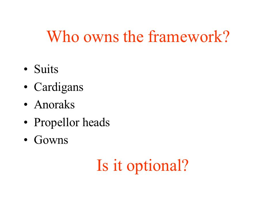 Who owns the framework Suits Cardigans Anoraks Propellor heads Gowns Is it optional